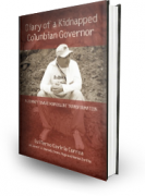 Diary of a Kidnapped Colombian Governor. A Journey Toward Nonviolent Transformation